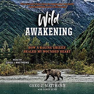 Wild Awakening     How a Raging Grizzly Healed My Wounded Heart              By:                                                                                                                                 Greg J. Matthews,                                                                                        James Lund                               Narrated by:                                                                                                                                 Greg J. Matthews                      Length: 7 hrs and 23 mins     Not rated yet     Overall 0.0
