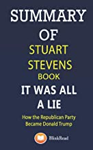 Summary of Stuart Stevens Book; It Was All a Lie: How the Republican Party Became Donald Trump