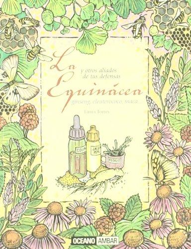 La Equinácea: y otros aliados de tus defensas ginseng, eleuterococo, maca... (Salud y vida natural)