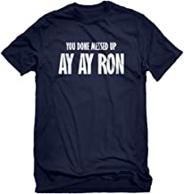 Indica Plateau You Done Messed up Ay Ay Ron Shirt