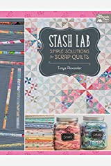 Stash Lab: Simple Solutions for Scrap Quilts Kindle Edition