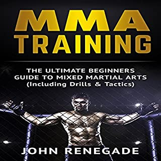 MMA Training     The Ultimate Beginners Guide to Mixed Martial Arts              By:                                                                                                                                 John Renegade                               Narrated by:                                                                                                                                 Jim D. Johnston                      Length: 1 hr and 1 min     7 ratings     Overall 4.4