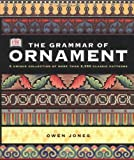 The Grammar of Ornament: Illustrated by Examples from Various Styles of Ornament