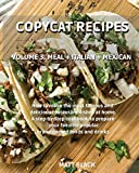 COPYCAT RECIPES - VOLUME 3: MEAL + ITALIAN + MEXICAN. HOW TO MAKE THE MOST FAMOUS AND DELICIOUS RESTAURANT DISHES AT HOME. A STEP-BY-STEP COOKBOOK TO ... PASTA + SOUP. HOW TO MAKE THE MOST FAMOUS A