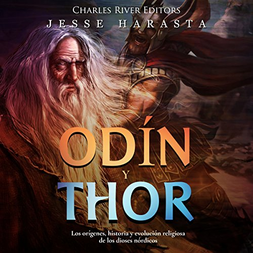 Odin y Thor: Los orígenes, historia y evolución religiosa de los dioses nórdicos [Odin and Thor: The Origins, History and Religious Evolution of the Norse Gods] cover art