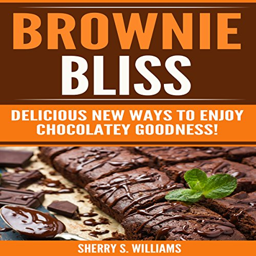 Brownie Bliss: Delicious New Ways to Enjoy Chocolatey Goodness! audiobook cover art