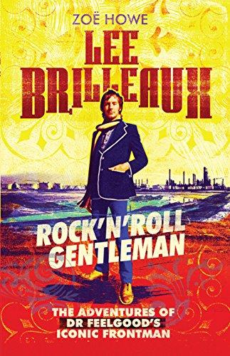 Lee Brilleaux: Rock'n'Roll Gentleman: The Adventures of Dr Feelgood's...