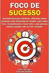 Foco de Sucesso: 23 Métodos para Mais Produtividade, Mais Disciplina, Menos Procrastinação, Menos Stress e MAIS SUCESSO! (Mude de vida Livro 3) eBook Kindle