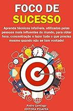 Foco de Sucesso: 23 Métodos para Mais Produtividade, Mais Disciplina, Menos Procrastinação, Menos Stress e MAIS SUCESSO! (Mude de vida Livro 3)