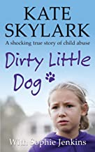 Dirty Little Dog: A Horrifying True Story of Child Abuse, and the Little Girl Who Couldn't Tell a Soul (Skylark Child Abus...