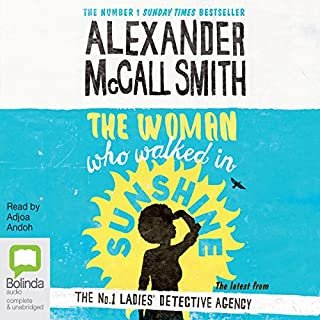 The Woman Who Walked in Sunshine: No. 1 Ladies' Detective Agency, Book 16                   By:                                                                                                                                 Alexander McCall Smith                               Narrated by:                                                                                                                                 Adjoa Andoh                      Length: 7 hrs and 35 mins     301 ratings     Overall 4.5