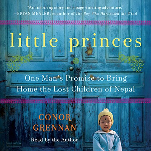 Little Princes     One Man's Promise to Bring Home the Lost Children of Nepal              By:                                                                                                                                 Conor Grennan                               Narrated by:                                                                                                                                 Conor Grennan                      Length: 9 hrs and 37 mins     1,972 ratings     Overall 4.6