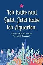 Ich hatte mal Geld. Jetzt habe ich Aquarien - Süßwasser & Salzwasser Aquaristik Tagebuch: A5 Aquarium Logbuch | Aquarienpf...