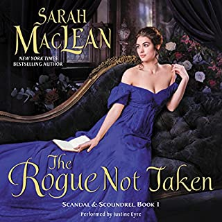 The Rogue Not Taken     Scandal & Scoundrel, Book 1              By:                                                                                                                                 Sarah MacLean                               Narrated by:                                                                                                                                 Justine Eyre                      Length: 11 hrs and 46 mins     1,206 ratings     Overall 4.4