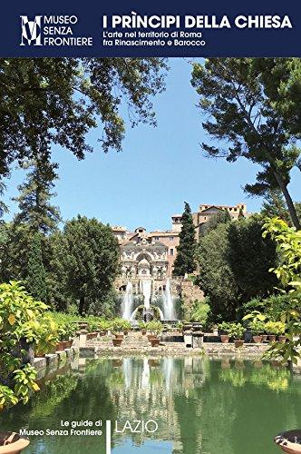I Prìncipi della Chiesa. L'arte nel territorio di Roma tra Rinascimento e Barocco (Le guide di Museo Senza Frontiere)