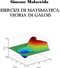 Esercizi di matematica: teoria di Galois (Italian Edition)