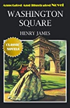 WASHINGTON SQUARE Annotated And Illustrated Book