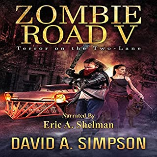 Zombie Road V     Terror on the Two-Lane              By:                                                                                                                                 David A. Simpson                               Narrated by:                                                                                                                                 Eric A. Shelman                      Length: 10 hrs and 23 mins     10 ratings     Overall 4.8