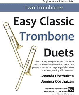 Easy Classic Trombone Duets: With one very easy part, and the other more difficult. Comprises favourite melodies from the ...