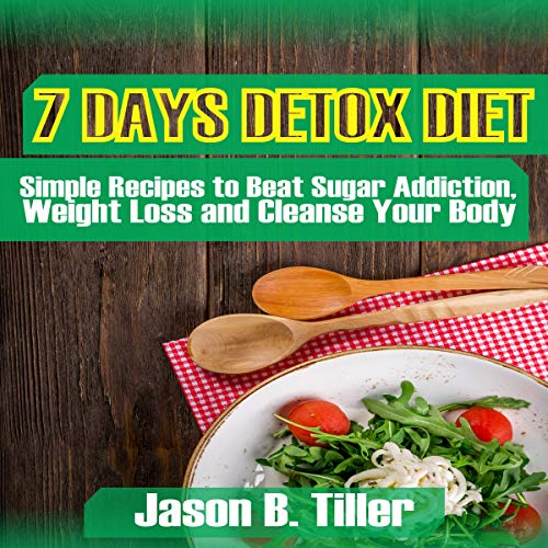 7 Days Detox Diet: Simple Recipes to Beat Sugar Addiction, Weight Loss and Cleanse Your Body Titelbild