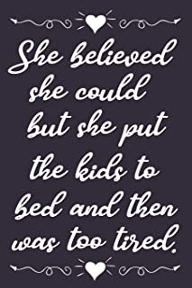 She Believed She Could But She Put The Kids To Bed And Then Was Too Tired: Funny Novelty Lined Notebook Journal: Great Gift For Any One's Mom Mother