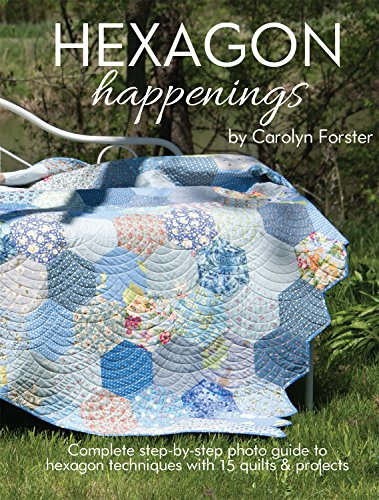 Hexagon Happenings: Complete Step-by-Step Photo Guide to Hexagon Techniques with 15 Quilts & Projects (Landauer) Finish Big Quilts Fast; Projects include a Table Mat, Runner, Bag, & Pincushion