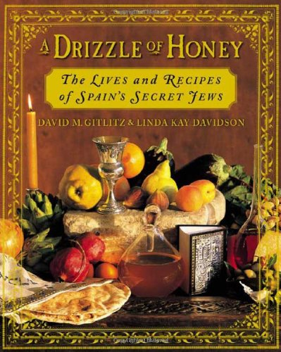 A Drizzle of Honey: The Lives and Recipes of Spain's Secret Jews