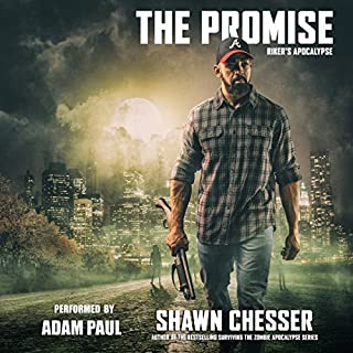 The Promise     Riker's Apocalypse, Book 1              By:                                                                                                                                 Shawn Chesser                               Narrated by:                                                                                                                                 Adam Paul                      Length: 11 hrs and 45 mins     398 ratings     Overall 4.4