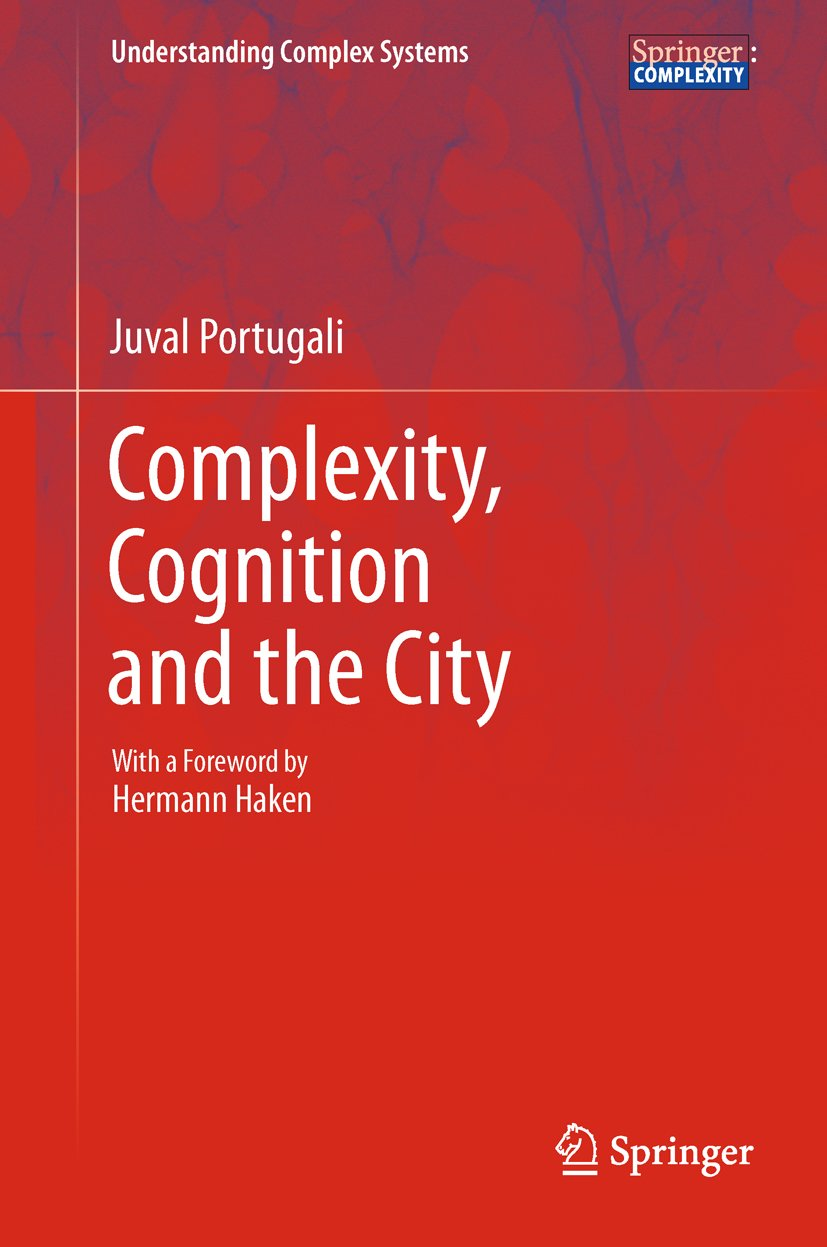 Complexity, Cognition and the City (Understanding Complex Systems)