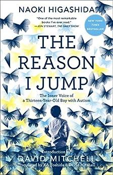 The Reason I Jump: The Inner Voice of a Thirteen-Year-Old Boy with Autism by [Naoki Higashida, KA Yoshida, David Mitchell]