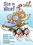 Image of Ice Is Nice!: All About the North and South Poles (Cat in the Hat's Learning Library)