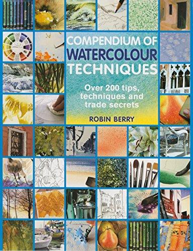 Compendium of Watercolour Techniques: 200 Tips, Techniques and Trade Secrets
