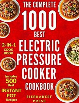 ELECTRIC PRESSURE COOKER COOKBOOK: The Ultimate 1000 Electric Pressure Cooker Quick and Easy Meals (electric pressure cooker recipes, instant pot, pressure cooker recipes, vegan instant pot, cooking) by [SierraReef Press]