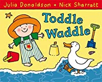 Toddle Waddle by Julia Donaldson(2010-01-01)