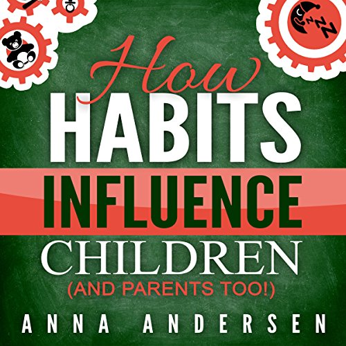 How habits influence children, and parents too! audiobook cover art