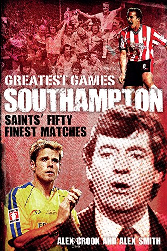 Southampton Greatest Games: Saints' Fifty Finest Matches