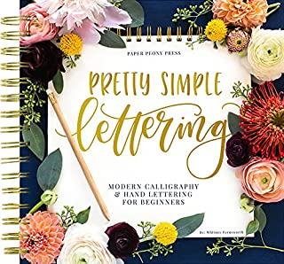 Pretty Simple Lettering: A Step-by-Step Hand Lettering and Modern Calligraphy Workbook for Beginners (Premium Spiral-Bound...