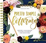 Pretty Simple Lettering: A Step-by-Step Hand Lettering and Modern Calligraphy Workbook for Beginners...
