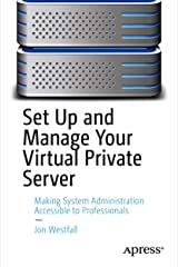 Set Up and Manage Your Virtual Private Server: Making System Administration Accessible to Professionals Kindle Edition