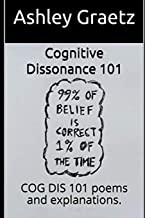 Cognitive Dissonance 101: COG DIS 101 poems and explanations.