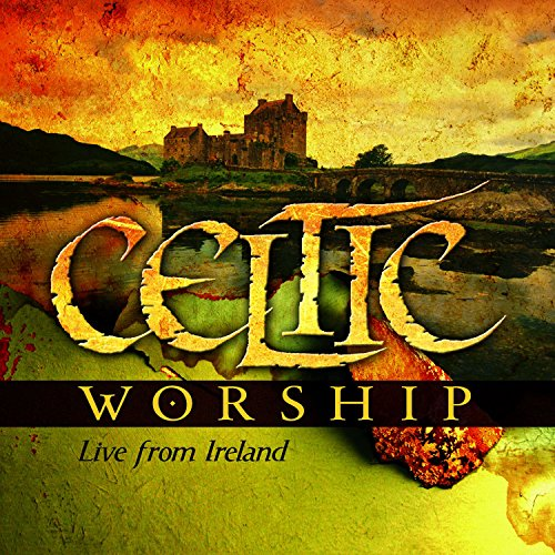 Celtic Worship [Live From Ireland]
