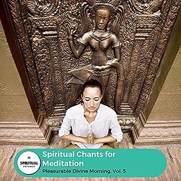 Spiritual Chants For Meditation - Pleasurable Divine Morning, Vol. 5