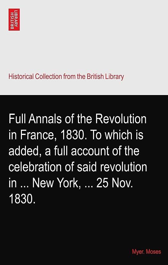 思いやりのあるくつろぐありがたいFull Annals of the Revolution in France, 1830. To which is added, a full account of the celebration of said revolution in ... New York, ... 25 Nov. 1830.