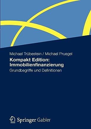 Kompakt Edition: Immobilienfinanzierung: Grundbegriffe und Definitionen : B�cher