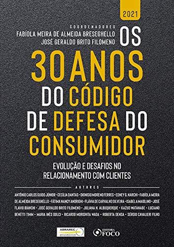 OS 30 ANOS DO CÓDIGO DE DEFESA DO CONSUMIDOR: EVOLUÇÃO E DESAFIOS NO RELACIONAMENTO COM CLIENTES - 1ªED - 2021