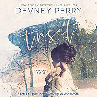Tinsel     Lark Cove Series, Book 4               By:                                                                                                                                 Devney Perry                               Narrated by:                                                                                                                                 Teddy Hamilton,                                                                                        Jillian Macie                      Length: 9 hrs and 52 mins     2 ratings     Overall 5.0