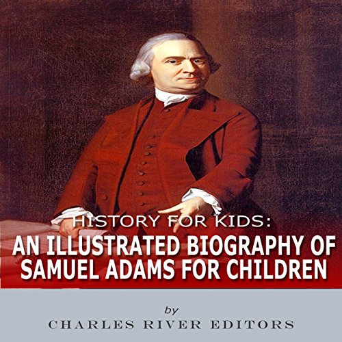 An Illustrated Biography of Samuel Adams for Children audiobook cover art