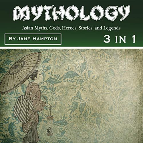 Mythology: Asian Myths, Gods, Heroes, Stories, and Legends audiobook cover art