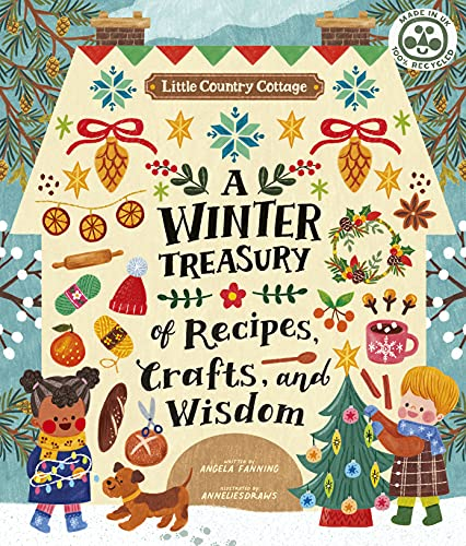 Little Country Cottage: A Winter Treasury of Recipes, Crafts and Wisdom