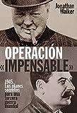 OPERACIÓN «IMPENSABLE»: 1945. Los planes secretos para una tercera guerra mundial (Memoria Crítica)